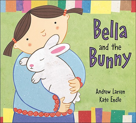 Bella and the Bunny By Larsen, Andrew/ Endle, Kate (ILT)